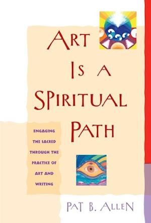 Art Is a Spiritual Path af Pat B. Allen