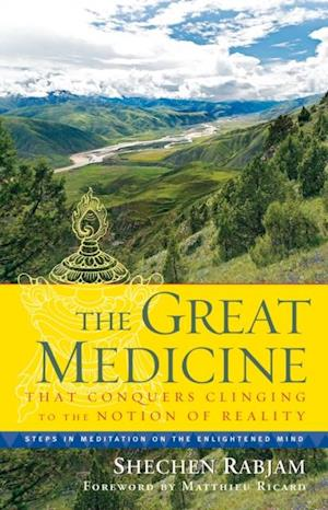 Great Medicine That Conquers Clinging to the Notion of Reality af Shechen Rabjam