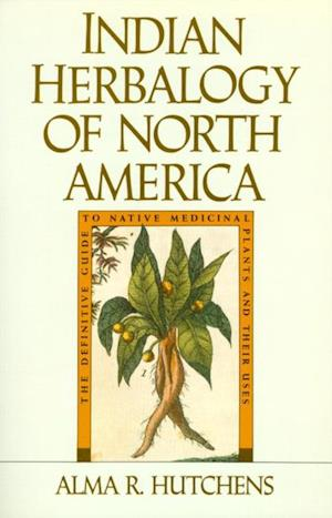 Indian Herbalogy of North America af Alma R. Hutchens