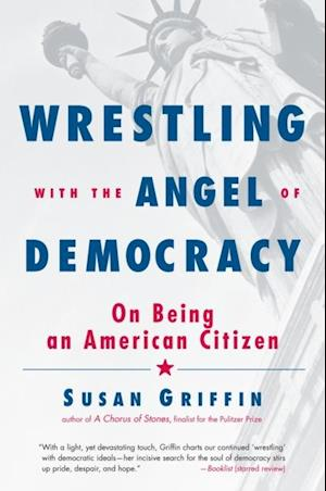 Wrestling with the Angel of Democracy af Susan Griffin