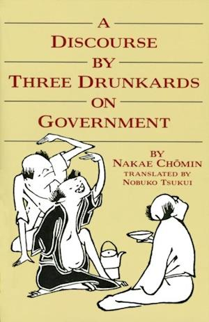 Discourse by Three Drunkards on Government af Nakae Chomin