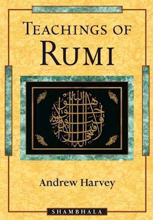 Teachings of Rumi af Andrew Harvey