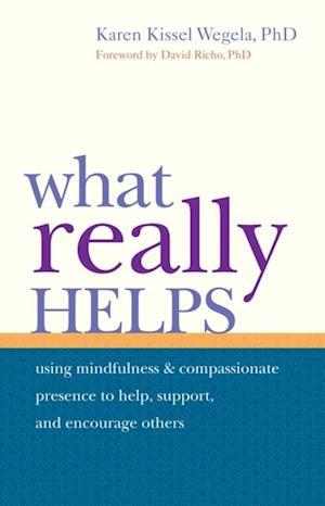 What Really Helps af Karen Kissel Wegela