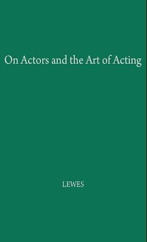 On Actors and the Art of Acting af George Henry Lewes