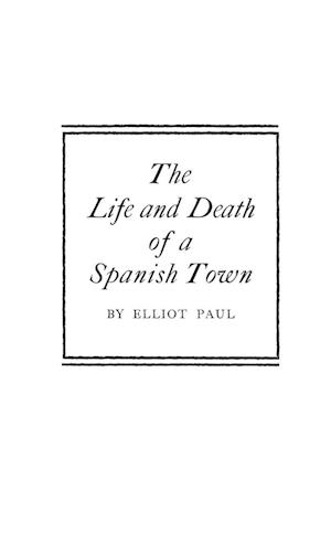 The Life and Death of a Spanish Town af Elliot Paul