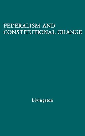 Federalism and Constitutional Change af William Livingston