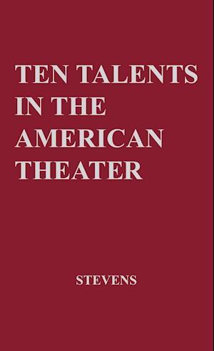 Ten Talents in the American Theatre af David Harrison Stevens