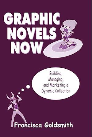 Graphic Novels Now af Francisca Goldsmith