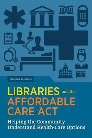 Libraries and the Affordable Care ACT af Francisca Goldsmith