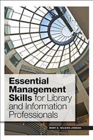 Bog, paperback Essential Management Skills for Library and Information Professionals af Mary E. Wilkins-Jordan