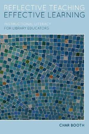 Bog, paperback Reflective Teaching, Effective Learning af Char Booth