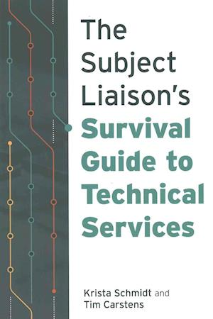 Bog, paperback The Subject Liaison's Survival Guide to Technical Services af Krista Schmidt, Tim Carstens