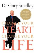 Change Your Heart, Change Your Life af Gary Smalley