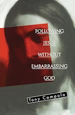 Following Jesus Without Embarrassing God af Anthony Campolo, Thomas Nelson Publishers, Tony Campolo