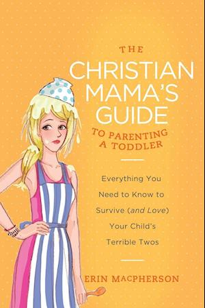 The Christian Mama's Guide to Parenting a Toddler af Erin Macpherson