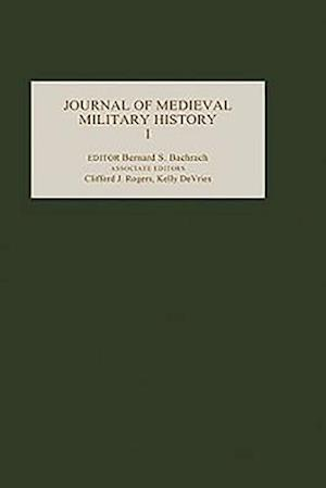 The Journal of Medieval Military History af Bernard S Bachrach, Clifford J Rogers, Kelly DeVries