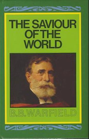 Saviour of the World af Benjamin Breckinridge Warfield