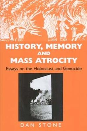 History, Memory and Mass Atrocity af Stone