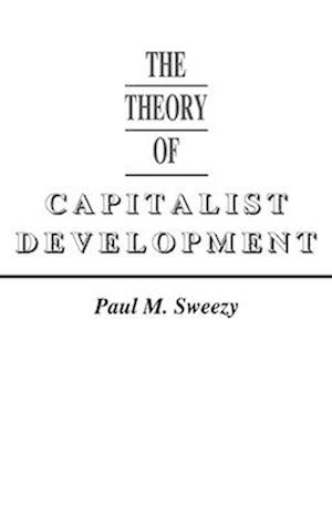 Theory of Capital Development af Paul M. Sweezy