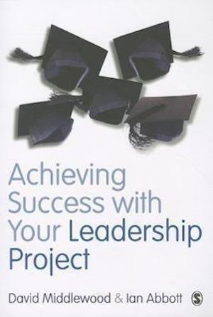 Achieving Success with Your Leadership Project af Ian Abbott, David Middlewood