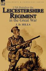 1/5th Battalion the Leicestershire Regiment in the Great War af J. D. Hills