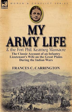 My Army Life and the Fort Phil. Kearney Massacre af Frances C. Carrington