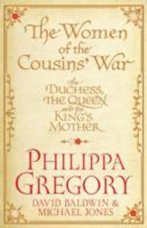 The Women of the Cousins' War af Michael Jones, David Baldwin, Philippa Gregory