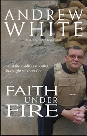 Faith Under Fire af Andrew White
