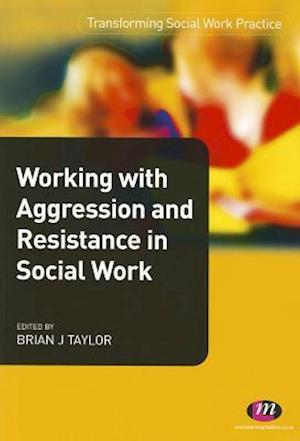 Working with Aggression and Resistance in Social Work af Brian Taylor
