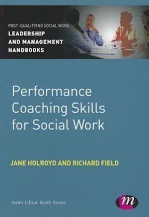 Performance Coaching Skills for Social Work af Richard Field, Jane Holroyd