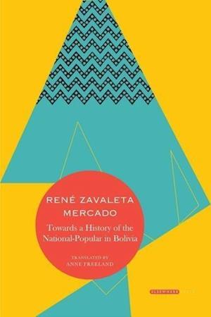 Bog, hardback Towards a History of the National-Popular in Bolivia af Rene Zavaleta Mercado