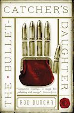 The Bullet Catcher's Daughter af Rod Duncan