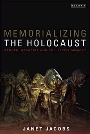 Memorializing the Holocaust af Janet Jacobs