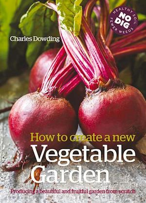 How to Create a New Vegetable Garden af Charles Dowding