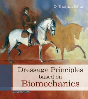 Dressage Principles Based on Biomechanics af Thomas Ritter