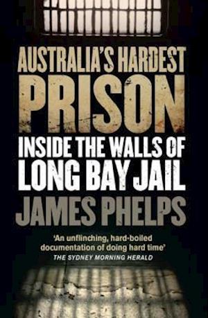 Australia's Hardest Prison: Inside the Walls of Long Bay Jail af James Phelps