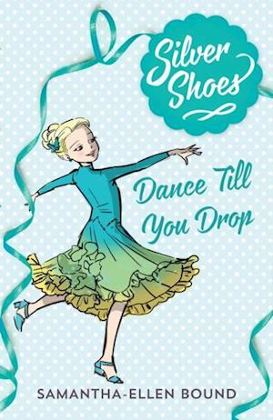 Silver Shoes 4: Dance Till you Drop af Samantha-Ellen Bound