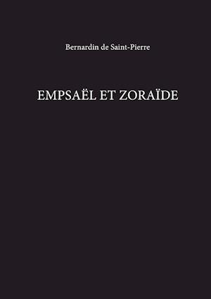 Empsael Et Zoraide af Bernardin De Saint-Pierre Henri, Bernadin de Saint-Pierre, Bernardin de Saint-Pierre