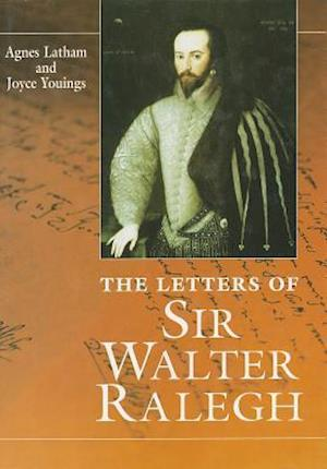 The Letters of Sir Walter Ralegh af Agnes Latham, Joyce Youings, Walter Raleigh