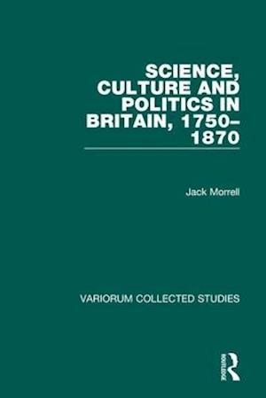Science, Culture and Politics in Britain, 1750-1870 af Jack Morrell