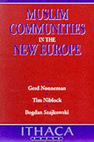 Muslim Communities in the New Europe af Tim Niblock, Gerd Nonneman, Bogdan Szajkowski