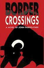 Border Crossings, a Novel