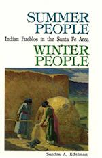 Summer People, Winter People, a Guide to Pueblos in the Santa Fe, New Mexico Area