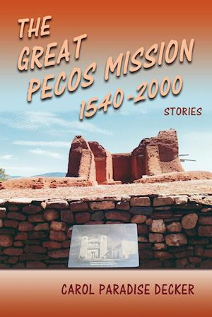 The Great Pecos Mission, 1540-2000 af Carol Paradise Decker
