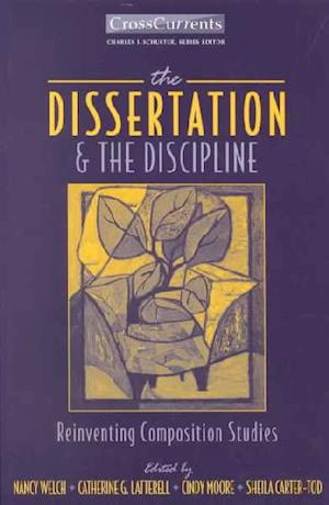 The Dissertation & the Discipline af Sheila Carter-Tod, Catherine Latterell, Cindy Moore