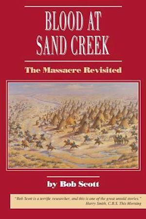 Blood at Sand Creek af Bob Scott, Robert Scott