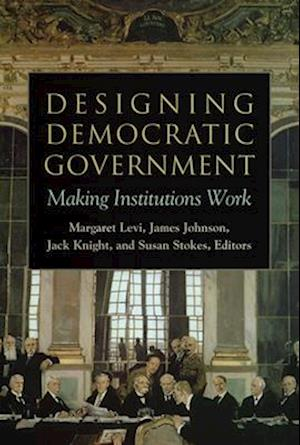 Designing Democratic Government af James Johnson, Jack Knight, Susan C Stokes
