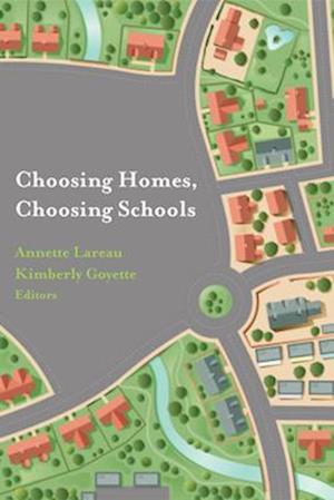 Choosing Homes, Choosing Schools af Annette Lareau