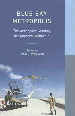 Blue Sky Metropolis af Peter J Westwick, William Deverell