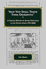 And You Shall Teach Them Diligently - A Concise History of Jewish Education in the United States 1776-2000 af Gil Graff
